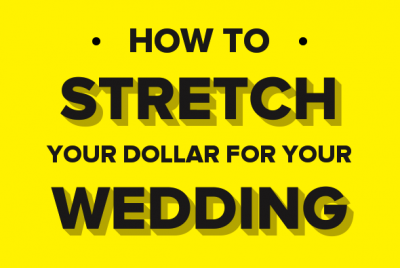 How To Stretch Your Dollar For Your Wedding