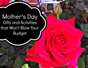 15 Mother's Day Gifts and Activities that Won't Blow Your Budget