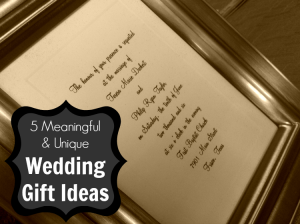 5 Meaningful and Unique Wedding Gift Ideas