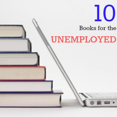 Top 10 Books for the Unemployed