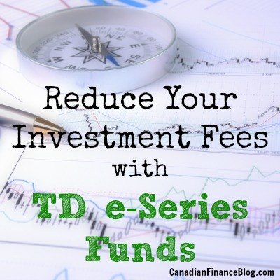 Reduce Your Investment Fees with TD e-Series Funds