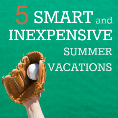 5 Smart, Inexpensive Summer Vacations
