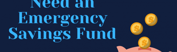 Four Reasons Why you need an Emergency Savings Fund